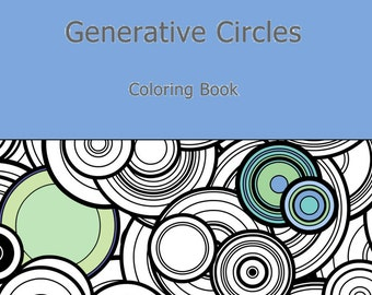 Adult Coloring Book, Generative Circles by San Francisco artist. Math, Science, Chemistry art book color therapy geeky gift colouring pages