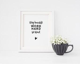 8x10 Printable Art - Home Decor - Wall Art - 8x10 Inspirational Print - Housewarming Gift - Hostess Gift - Stay Humble Work Hard Be Kind