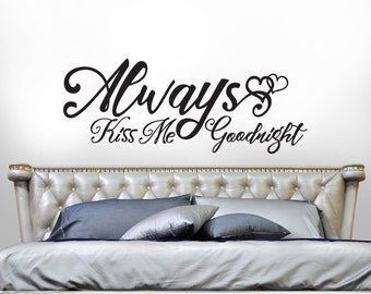 Romantic Bedroom Wall Decor, Headboard Wall Decal, Always Kiss Me Goodnight Wall Decor, Wedding Gift for Couple, Bedroom Wall Decal
