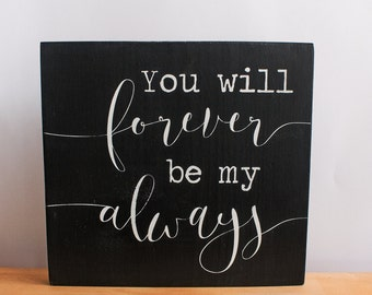 You Will Forever Be My Always Hand Painted Wood Sign, Handmade Sign, I Will Always Love You, You Will Forever Be Mine, Always Be Mine