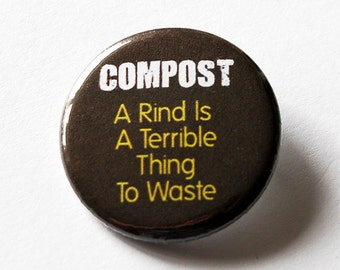Compost pin, Pinback buttons, Lapel Pin, Brooch, Eco Friendly, Earth Day, Save the Earth (5567)