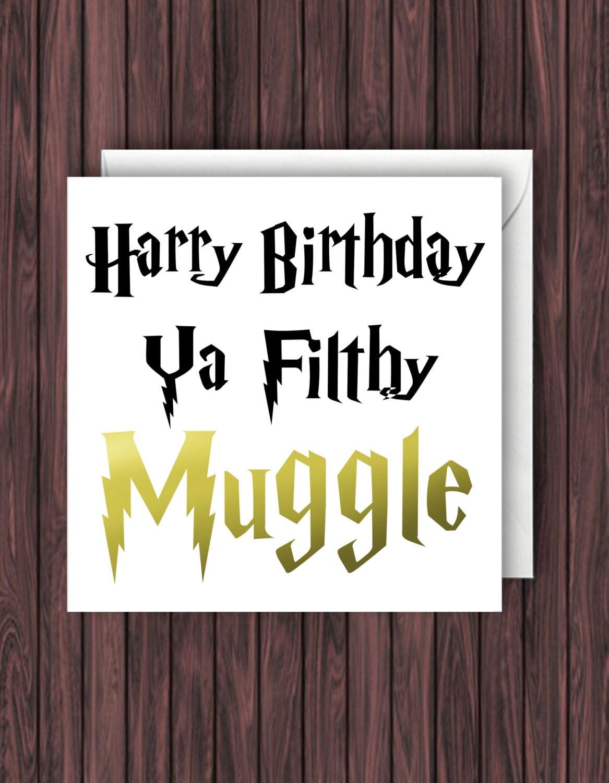 Happy Birthday ya flithy Muggle. Harry Potter Birthday Card.