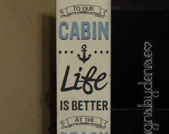 "Welcome to Our Cabin, Life is Better at the Beach Sign - Cabin Sign - Beach Sign - Inspirational Sign - 8"" x 26"" SignsbyDenise"