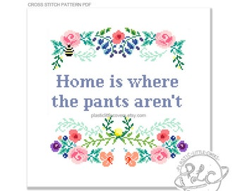 Home is where the pants aren't. Modern Floral Cross Stitch Pattern. Digital Download PDF.