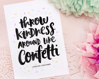 Throw Kindness Around Like Confetti - Typography Print - Typography Poster - Hand Lettering - Postive Quote - Inspirational Art - Home Decor