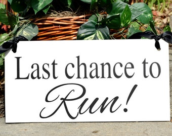 Wedding sign, LAST chance to RUN, Wedding signage, custom sign, flower girl, ring bearer sign, photo props, single sided, double sided, 8x16