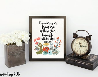 For where your treasure is there your heart will be also. Matthew 6:21 print,wall decor,digital download, wall print,Christian, Bible verse