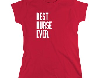 Best Nurse Ever Shirt - registered nurse, gift idea for nurse - ID: 386