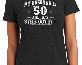 50th Birthday, Husband, Turning 50, Still Got It, Hot Husband, 50th Fun, 50th Birthday Shirt, For Her