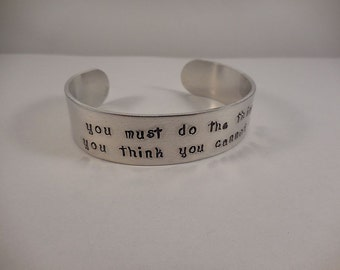 You Must Do the Thing You Think You Cannot Do, Hand Stamped Aluminum Cuff Bracelet
