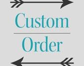 SOLD - Custom Order