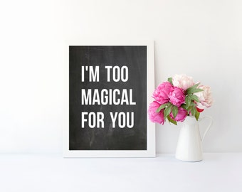 I'm too magical for you quote print, art print poster for bedroom, office, dorm room, apartment, or home decor