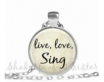 Singer Necklace - Live, Love, Sing - Singer Jewelry - Pendant Necklace