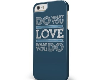 Do What You Love What You Do - iNK-Fuzed Hard Case for the Apple iPhone - Samsung Galaxy & More