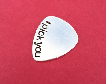 I Pick You Hand Stamped Guitar Pick Aluminum Gift For Him Music Personalized - Father's Day - Dad - Grandpa - Boyfriend - Husband- Valentine