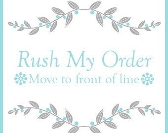 Rush Order - Move to Front of Line
