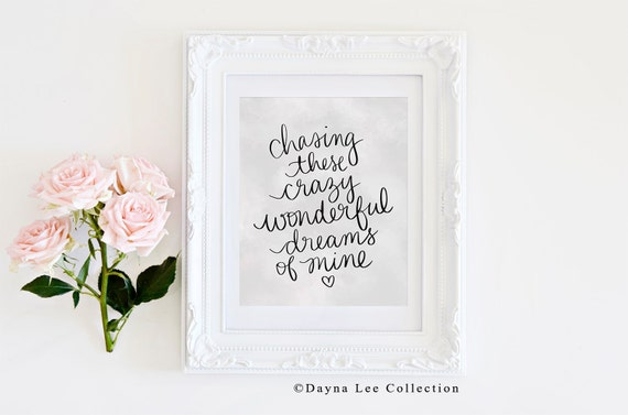 Chasing these crazy wonderful dreams of mine - Inspirational Quote Hand Lettered Art Print