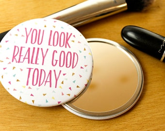 You Look Really Good Today - Positive - Pocket Mirror - Large 76mm