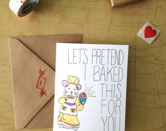 Let's Pretend I Baked This For You - Friendship - Greeting Cards