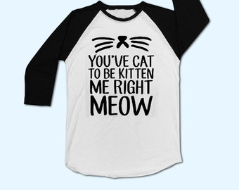 Are you kitten me right meow T-Shirt - Gift for friend - Present