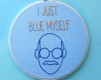 Tobias Funke, Quote Art,Arrested Development Cross Stitch,Embroidery Hoop Art,Funny Embroidery,Framed Quotes,Arrested Development TV Show