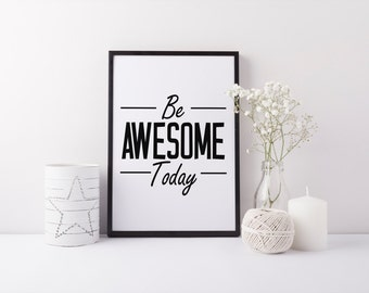 "PRINTABLE Art ""Be Awesome Today"" Typography Art Print Black and White Motivational Print Home Decor Apartment Decor"