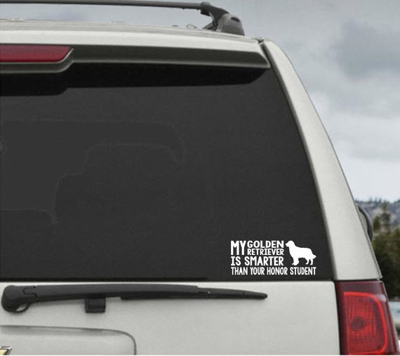 My Golden Retriever is smarter than your honor student - Car Window Decal Sticker