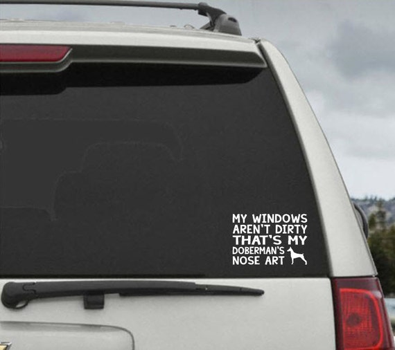 My Windows Aren't Dirty That's my Doberman's Nose Art - Car Window Decal Sticker