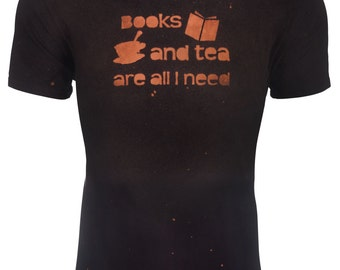 Books and Tea Are All I Need T-Shirt - Tea Shirt - Book Quote - Funny Shirt - Gift for Readers - Gift for Writers - Tea Clothing - Book Gift