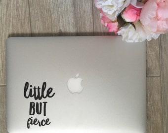Little But Fierce - Vinyl Decal - Laptop Decal - Car Decal - iPad Decal - Quote Decal - Laptop Sticker -  Quote Sticker