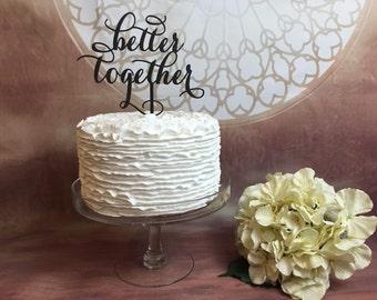 Better Together Cake Topper, Wedding Cake Topper, Wedding Cake Decoration, Engagement Cake Topper, Bridal Shower Cake Topper