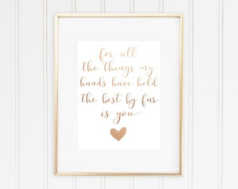 For All The Things My Hands Have Held The Best By Far Is You, Real Foil, Nursery Print, New Arrival, Nursery Decor