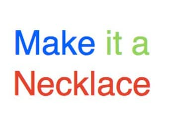 Make it a Necklace! (ADD-ON ONLY)