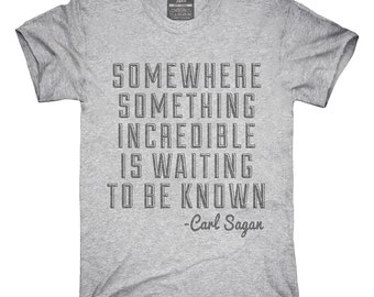 Somewhere Something Incredible Is Waiting To Be Known Carl Sagan Quote T-Shirt, Hoodie, Tank Top, Sleeveless