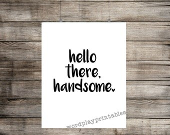 Hello there, handsome - 8x10 digital printable file - instant download