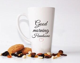 GOOD MORNING HANDSOME mug-Gift for him-Gift for husband-Good morning handsome-Good morning mug-Handsome-Valentine's Day gift-Latte mug