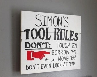 Custom Name  TOOL RULES.. Don't Touch, Borrow, Move em Don't even look at them. Wood Signs, Man Cave Signs, Garage Signs, Gifts for Dads