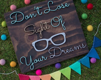 Dont Lose Sight of Your Dreams Wood Sign