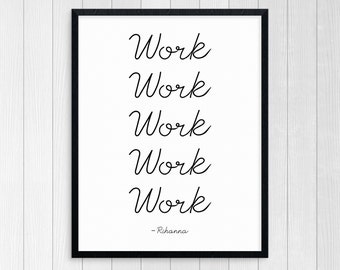 Printable Art, Work Work Work Work Work, Wall Art, Inspirational Quote, Motivational Quote, Room Decor, Typography Art Print, Black & White