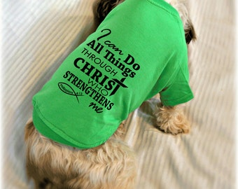 I Can Do All Things Through Christ Dog Shirt. Philippians 4:13. Pet Clothes. Gift for Dog Lover. Christian Bible Verse Dog Apparel.