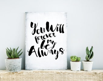 You Will Forever Be My Always, Printable