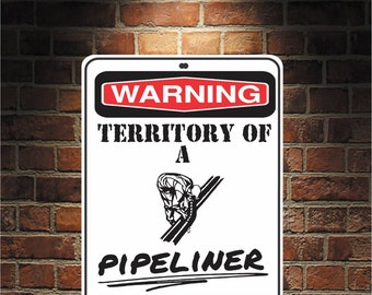Warning Territory Of a Pipeliner 9 x 12 Predrilled Aluminum Sign  U.S.A Free Shipping