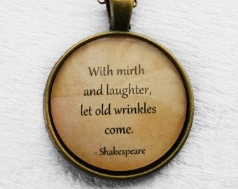 "William Shakespeare ""With mirth and laughter, let old wrinkles come."" Pendant & Necklace"
