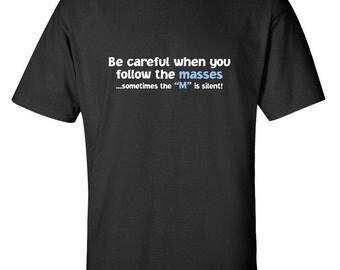 Be Careful When You Follow The Masses Funny T-Shirt PS_0073 Novelty Gift T-Shirt Mens Women Fun Crazy Funny Humor T Shirts