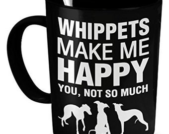 Whippet Mug - Whippets Make Me Happy - Whippet Gifts - Whippet Accessories