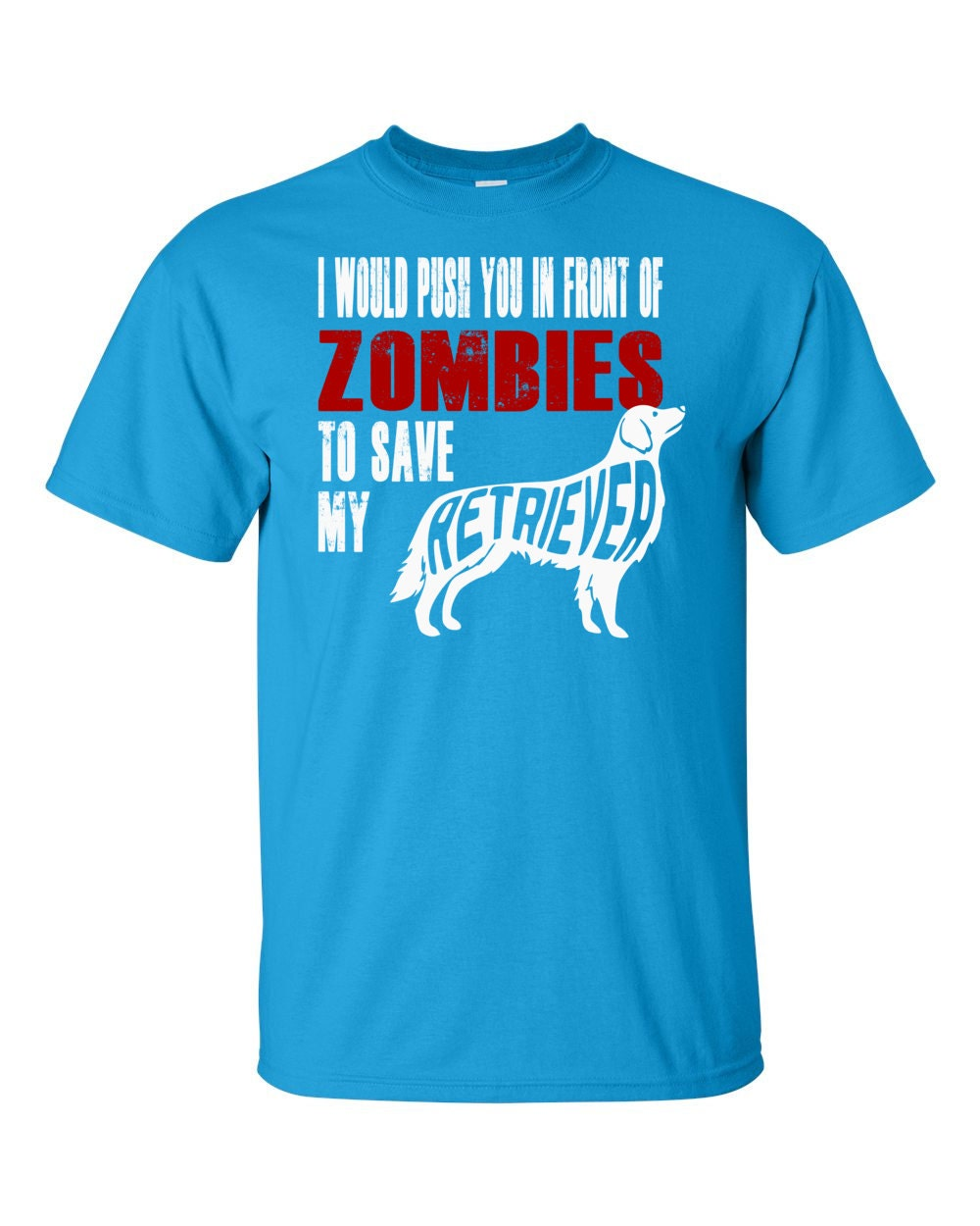 Golden Retriever Shirt - I Would Push You In Front Of Zombies To Save My Retriever T-shirt