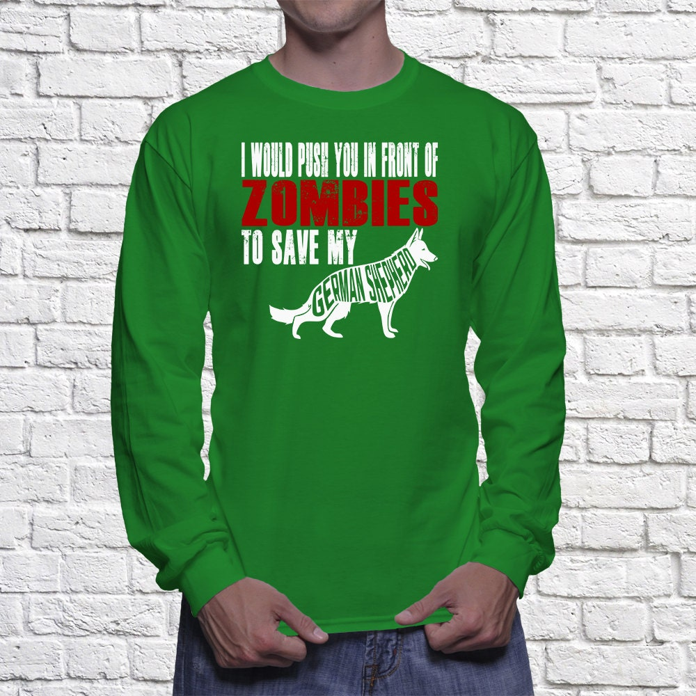 German Shepherd Long Sleeve Shirt - I Would Push You In Front Of Zombies To Save My German Shepherd Long Sleeve shirt