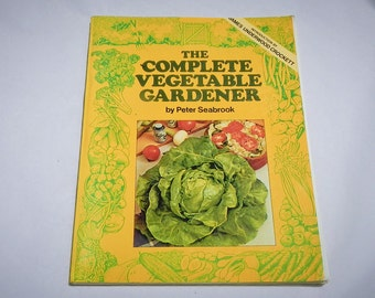 The Complete Vegetable Gardener by Peter Seabrook 1976 Vintage Softcover Book