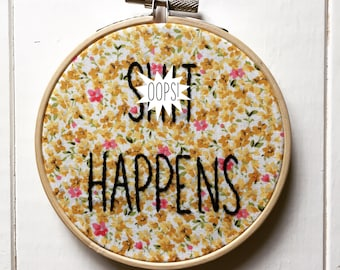 Sh*t Happens hand embroidered hoop