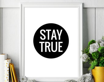 Art Digital Print Poster 'Stay True' Printable Typography, Monochrome Inspirational Art, Motivational Quote Wall Art *Digital Download*